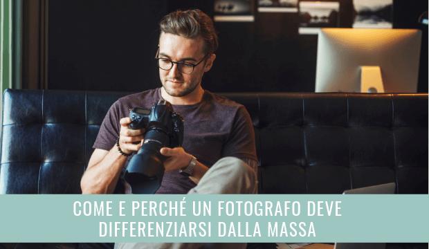 Come e perché un fotografo deve differenziarsi dalla massa | Francesco Magnani
